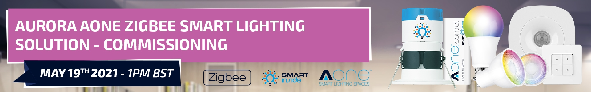 Aurora AOne Zigbee Smart Lighting Solution - Commissioning - May 19th - 1PM BST